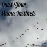 Trust your mama instincts
