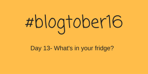 #Blogtober16 – Day 13 – What's in your fridge?
