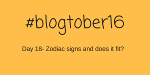 #blogtober16 – Day 18 – Zodiac signs and does it fit?