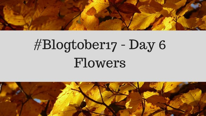 #Blogtober17 – Day 6 – Flowers