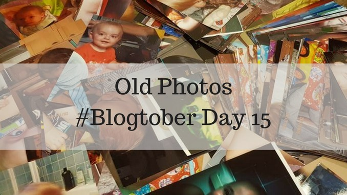 #Blogtober – Day 15 – Old Photos