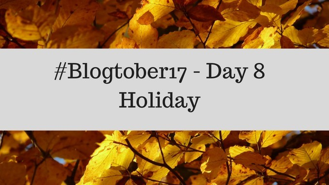 #Blogtober – Day 8 – Holiday