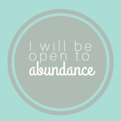 I will be open to abundance - The Mummy & The Minx
