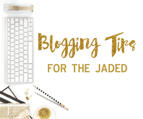 Blogging Tips for the jaded