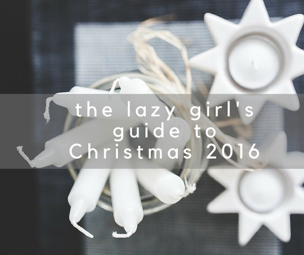 the lazy girl's guide to Christmas 2016