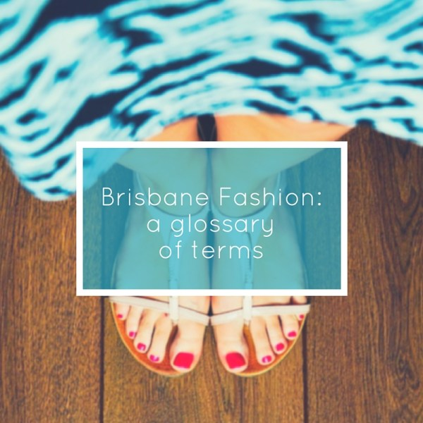 Brisbane Fashion a glossary of terms