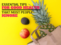 Essential Tips For Good Health That Most People Ignore