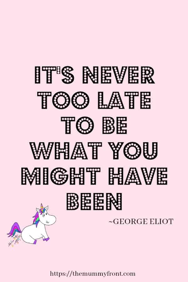 It's Never Too Late To Be What You Might Have Been #motivationalquote #quotestoinspre #inspirationalquotes #quotestoliveby