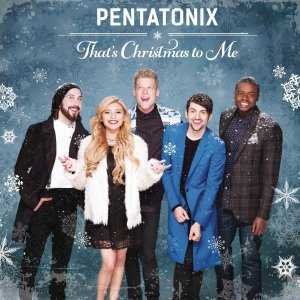 Pentatonix, That's Christmas To Me © RCA