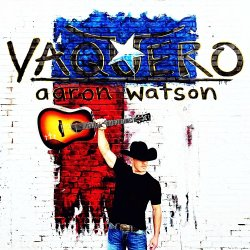 Aaron Watson, Vaquero © BIG Label