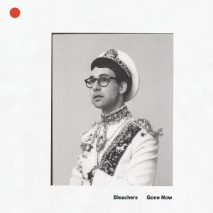 Bleachers, Gone Now © RCA