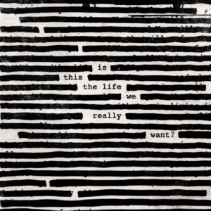 Roger Waters, Is This the Life We Really Want © Columbia