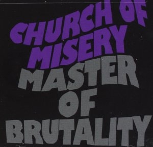 Church of Misery, Master of Brutality © Metal Blade