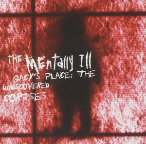The Mentally Ill, Gacy's Place: Undiscovered Corpses © Alternative Tentacles