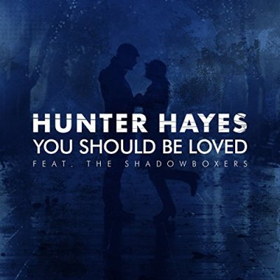 Hunter Hayes, You Should Be Loved © Atlantic