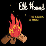 The Static and Hum by Elk Hound