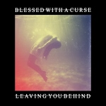 Leaving You Behind by Blessed With A Curse