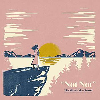 Not Not by The Silver Lake Chorus