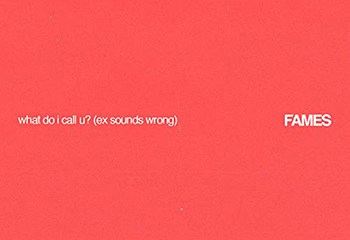 what do i call u (ex sounds wrong) by FAMES