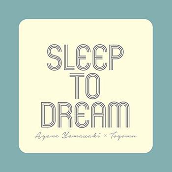Sleep To Dream 眠りの理由 (TOYOMU Remix) by Ayane Yamazaki