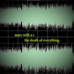 The Death Of Everything by Marc With a C