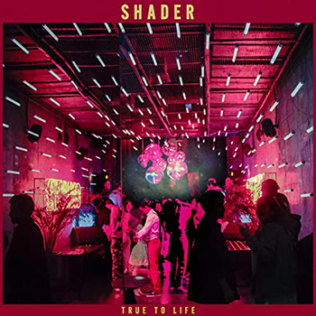 True to Life by Shader