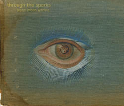 Through The Sparks - Worm Moon Waning