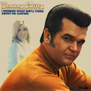 Conway Twitty - I Wonder What She'll Think About Me Leaving (1971) CD 5