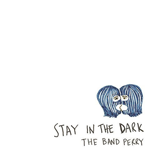 The Band Perry - Stay In The Dark