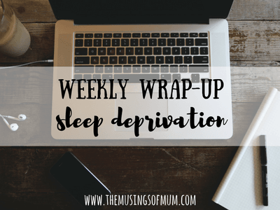 Weekly Wrap Up | Sleep Deprivation