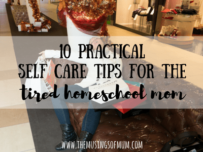 10 Practical Self Care Tips For The Tired Homeschool Mom | The Musings of Mum