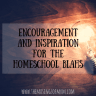 Encouragement and Inspiration for the Homeschool Blahs