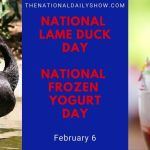 Feb 6 - National Frozen Yogurt Day National Lame Duck Day on National Day Calendar