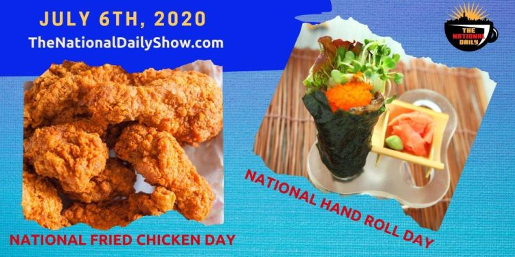 National Fried Chicken Day National Hand Roll Day