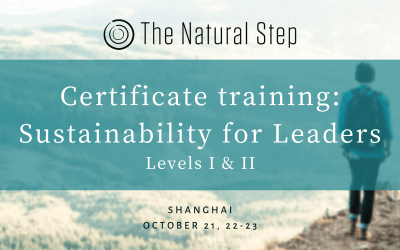 The Natural Step Certificate Training: Sustainability for Leaders, Levels I & II (Shanghai) Open for Registration