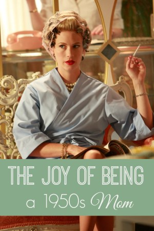 The Joy of Being a 1950s Mom