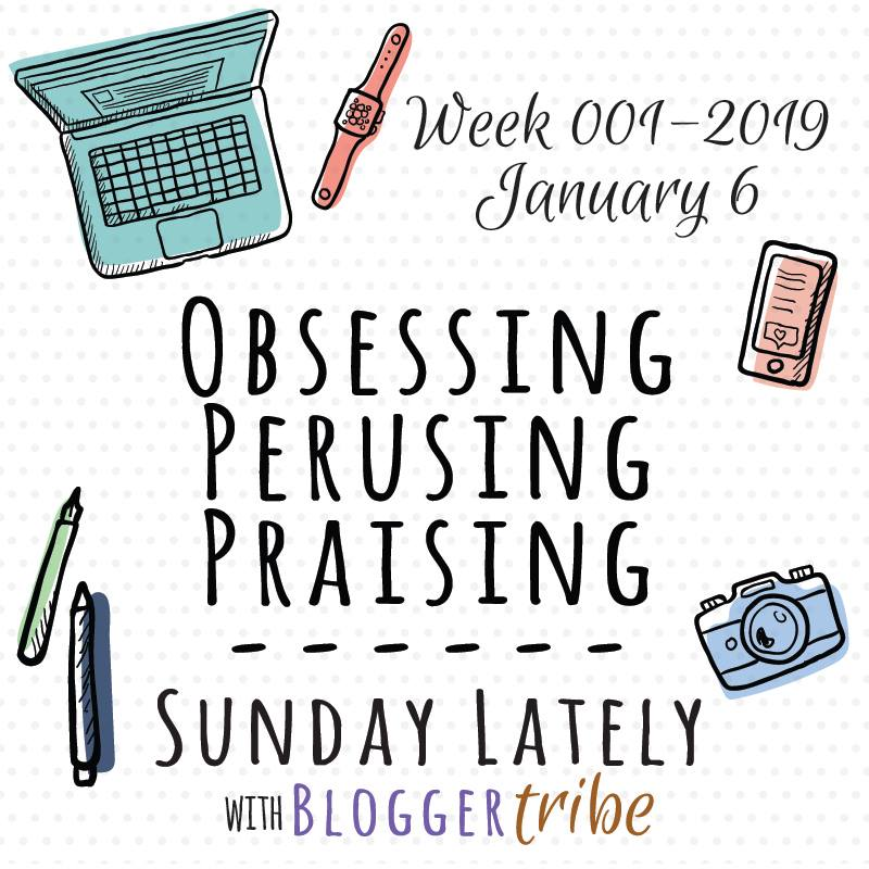 It's the first week of 2019 and the Blogger Tribe Sunday Lately is back on and popping!