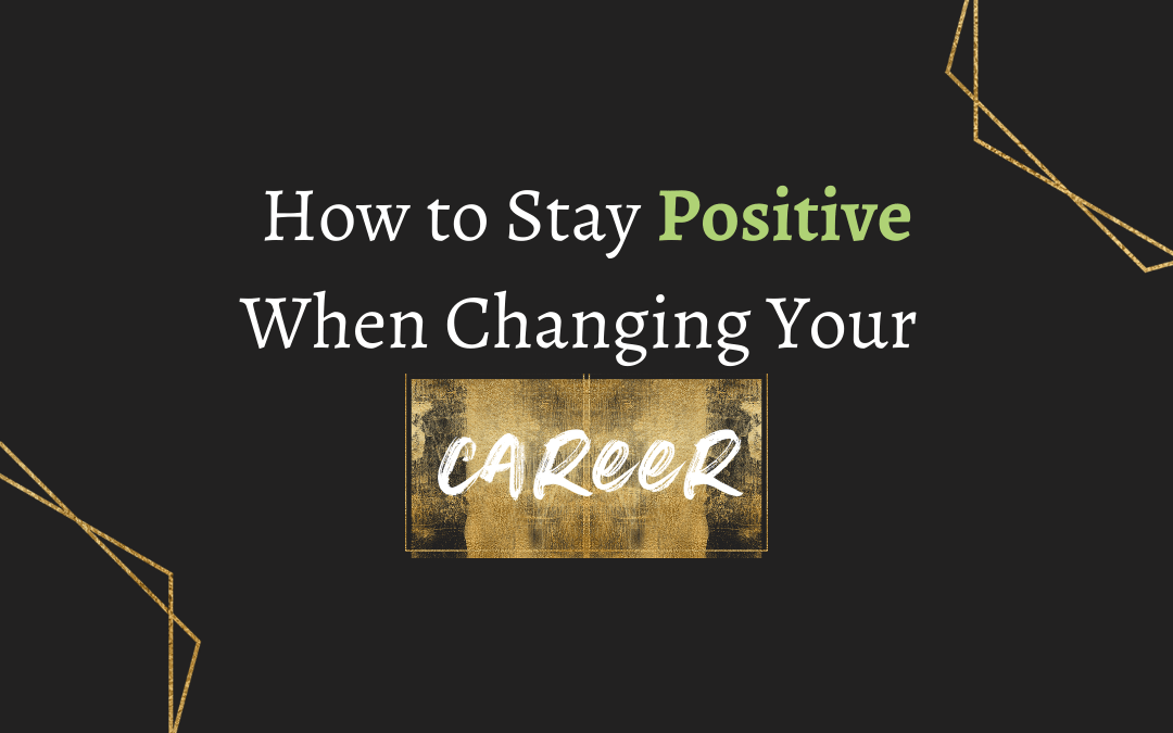 white text how to stay positive when changing you career