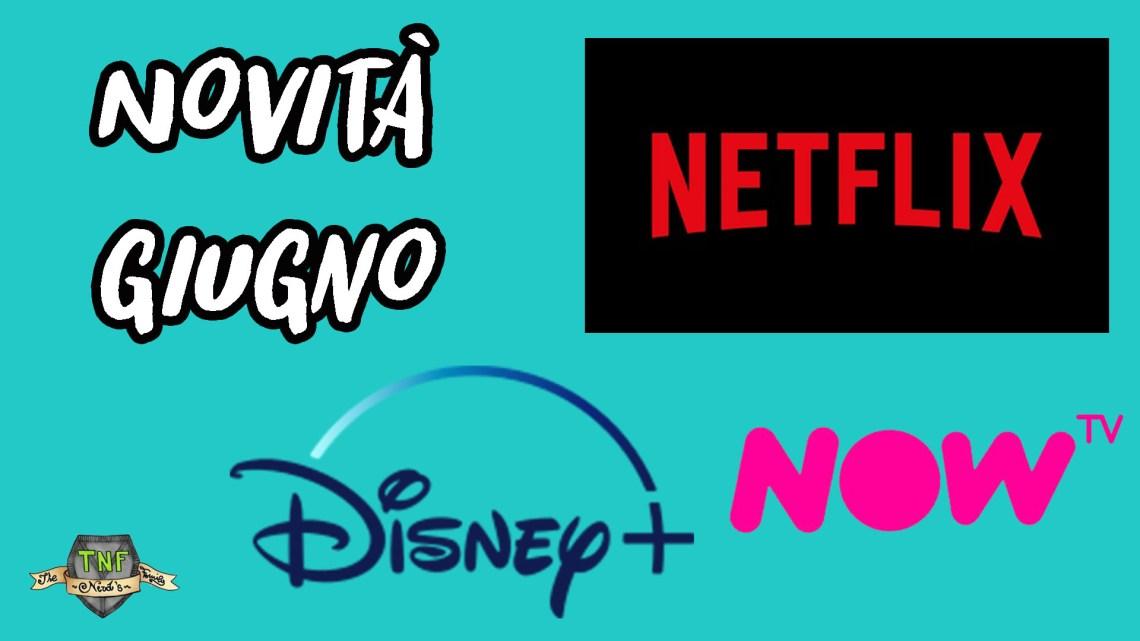 Le novità Netflix, NOW TV e Disney + di giugno