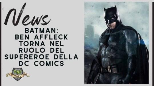 Batman – nuovamente confermato Ben Affleck nei panni del supereroe
