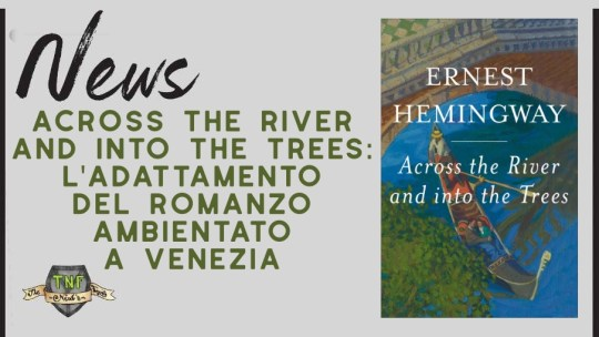 Across the River and Into the Trees –  il film sul romanzo di Hemingway