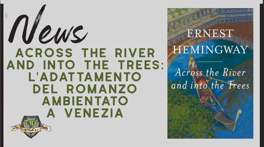 Across the River and Into the Trees –  il film sul romanzo di Hemingway