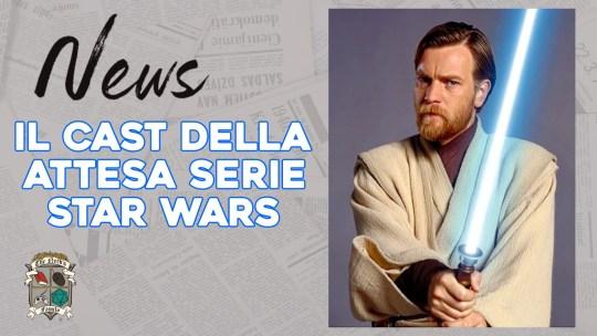 Obi-Wan Kenobi – il cast della prossima serie Star Wars
