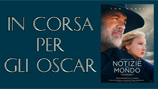 Notizie del Mondo con Tom Hanks – in corsa per gli Oscar 2021