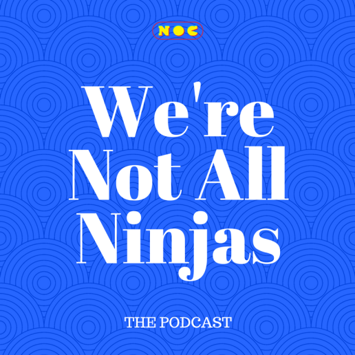 We're Not All Ninjas: Subscribe on Apple Podcasts and Google Play