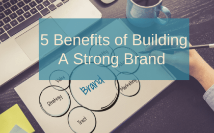 5 Benefits of building a strong brand