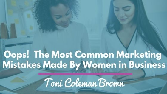 Oops: The Most Common Marketing Mistakes Made By Women in Business