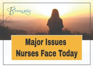 MAJOR ISSUES NURSES FACE TODAY: The State of Healthcare for our Healthcare Personnel