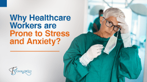 Why Healthcare Workers are Prone to Stress and Anxiety?