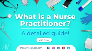What is a Nurse Practitioner? A Detailed Guide!
